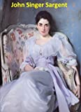 422 Color Paintings of John Singer Sargent - American Portrait Painter (January 12, 1856 - April 14, 1925) (English Edition)