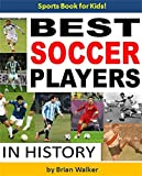 img - for The Best Soccer Players in History: Fun, Easy-to-Read Children's Book Packed With Exciting Photos of the Best Players in History (Kids Sports Books Series): Soccer Books for Kids book / textbook / text book
