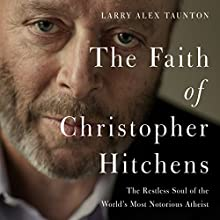 The Faith of Christopher Hitchens: The Restless Soul of the World's Most Notorious Atheist Audiobook by Larry Alex Taunton Narrated by Maurice England