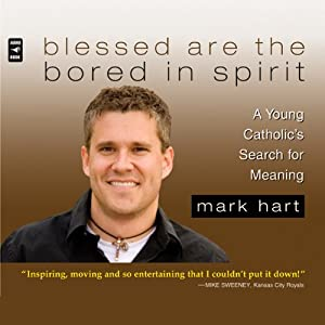 Blessed Are the Bored in Spirit: A Young Catholic's Search for Meaning | [Mark Hart]