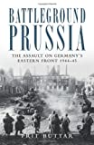Battleground Prussia: The Assault on Germanys Eastern Front 1944-45 (General Military) by Prit Buttar (2012) Paperback