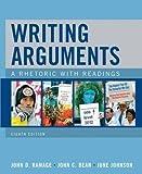 Writing Arguments - A Rhetoric with Readings (8th, Eighth Edition) - By J.D. Ramage, J.C. Bean, & J. Johnson