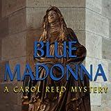 Blue Madonna: A Carol Reed Mystery [Download] ~ DigiRonin