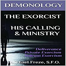 Demonology, The Exorcist, His Calling, & Ministry: Deliverance Private Exorcism Solemn Exorcism: The Demonology Series, Book 10 Audiobook by Michael Freze Narrated by  Voice Cat LLC by Doug Spence