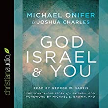 God, Israel, and You: The Scandalous Story of a Faithful God Audiobook by Michael Onifer, Joshua Charles Narrated by George W. Sarris