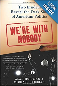 We're with Nobody Two Insiders Reveal the Dark Side of American Politics - Huffman & Rejebian