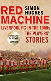 Simon Hughes Red Machine: Liverpool FC in the '80s: The Players' Stories