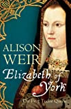 Alison Weir Elizabeth of York: The First Tudor Queen