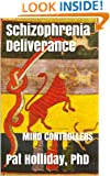 Schizophrenia Deliverance (MIND CONTROLLERS)