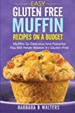 img - for Easy Gluten Free Muffin Recipes On A Budget: Muffins So Delicious And Flavorful You Will Never Believe It's Gluten Free book / textbook / text book