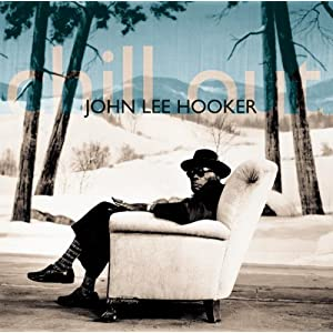 Amazon.com: Chill Out: John Lee Hooker: Music