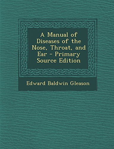 A Manual of Diseases of the Nose, Throat, and Ear - Primary Source Edition