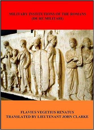 The Military Institutions of the Romans written by Flavius Vegetus Renatus