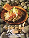 img - for Body, Mind & Spirit: Native Cooking of the Americas book / textbook / text book