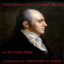 The Story of Aaron Burr Audiobook by Lyndon Orr Narrated by Jennifer M. Dixon