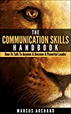 The Communication Skills Handbook: How To Talk To Anyone & Become A Powerful Leader (Strong & Powerful Communication Skills)