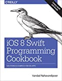 iOS 8 Swift Programming Cookbook: Solutions & Examples for iOS Apps