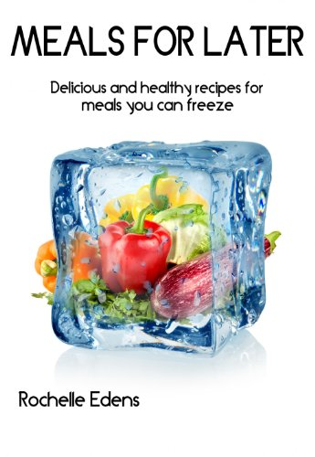 Meals for Later: Freezer Meals by Rochelle Edens