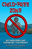 Child-Free Zone: Why More People Are Choosing Not To Be Parents (0646394940) by Moore, Susan