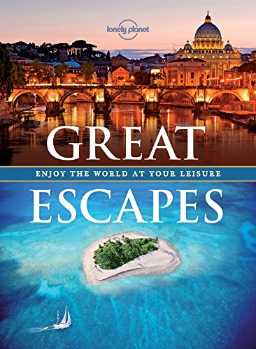 Great Escapes: Enjoy the World at Your Leisure (Lonely Planet Travel Pictorial)
