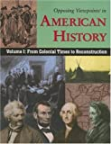 Opposing Viewpoints in American History: From Colonial Time to Reconstruction