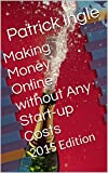 Making Money Online without Any Start-up Costs: 2015 Edition