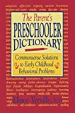 img - for The Parent's Preschooler Dictionary: Commonsense Solutions to Early Childhood Behavioral Problems book / textbook / text book