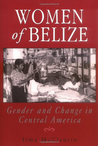 Women Of Belize: Gender And Change In Central America