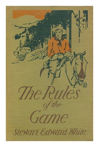 The Rules of the Game, by Stewart Edward White; Illustrated by Lejaren A. Hiller, Stewart Edward (1873-1946) - Related Name: Hiller, Lejaren A (Illus. ) White