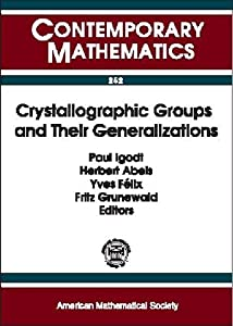 Crystallographic groups and their generalizations [electronic resource] : Workshop, Katholieke Universiteit Leuven Campus Kortrijk, Belgium, May 26-28, 1999