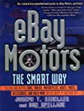 eBay Motors the Smart Way: Selling and Buying Cars, Trucks, Motorcycles, Boats, Parts, Accessories, and Much More on the Web's #1 Auction Site
