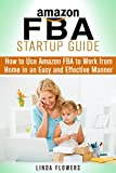 Amazon FBA Startup Guide: How to Use Amazon FBA to Work from Home in an Easy and Effective Manner (Retirement & Financial Freedom)