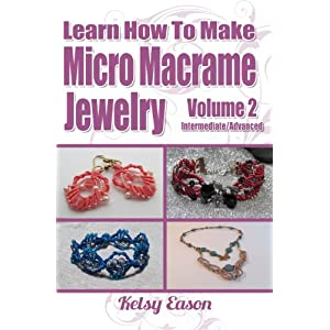 Learn How To Make Micro Macrame Jewelry - Volume 2 - Intermediate/Advanced