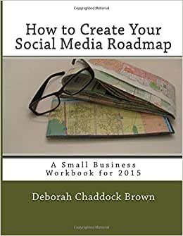 How To Create Your Social Media Roadmap: A Small Business Workbook For 2015