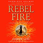 Rebel Fire: Sherlock Holmes: The Legend Begins, Book 2 (       UNABRIDGED) by Andrew Lane Narrated by Daniel Weyman