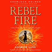Rebel Fire: Sherlock Holmes: The Legend Begins, Book 2 | Andrew Lane