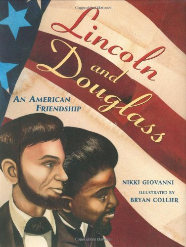 Lincoln and Douglass: An American Friendship: Nikki Giovanni, Bryan Collier: Amazon.com: Books
