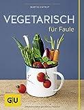 Vegetarisch für Faule (GU Themenkochbuch)