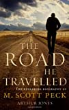 Arthur Jones The Road He Travelled: The Revealing Biography of M Scott Peck