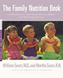 The Family Nutrition Book: Everything You Need to Know About Feeding Your Children - From Birth through Adolescence (0316777153) by Sears, William