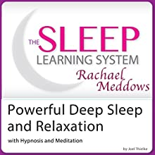 Powerful Deep Sleep and Relaxation with Hypnosis, Meditation and Subliminal: The Sleep Learning System with Rachael Meddows (       UNABRIDGED) by Joel Thielke Narrated by Rachael Meddows