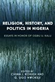 img - for Religion, History, and Politics in Nigeria: Essays in Honor of Ogbu U. Kalu book / textbook / text book