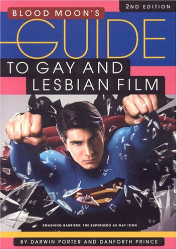 Blood Moon's Guide to Gay and Lesbian Film (Second Edition): Smashing Barriers, the Superhero As Gay Icon (Annual Film Guides), Darwin Porter, Danforth Prince