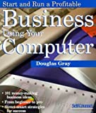 img - for Start and Run a Profitable Business Using Your Computer (Start & Run a Business) by Douglas A. Gray (1998-07-30) book / textbook / text book