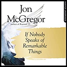 If Nobody Speaks of Remarkable Things Audiobook by Jon McGregor Narrated by Matt Bates, Melody Grove