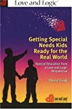 Getting Special Needs Kids Ready for the Real World: Special Education from a Love and Logic Perspective