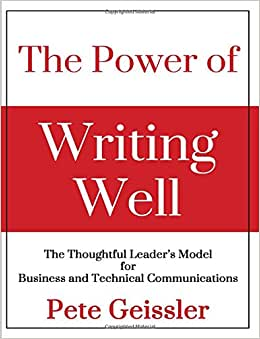 The Power Of Writing Well: The Thoughtful Leader's Model For Business And Technical Communications