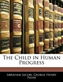 img - for The Child in Human Progress book / textbook / text book
