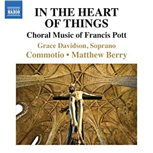 In the Heart of Things: Choral Music of Francis Pott