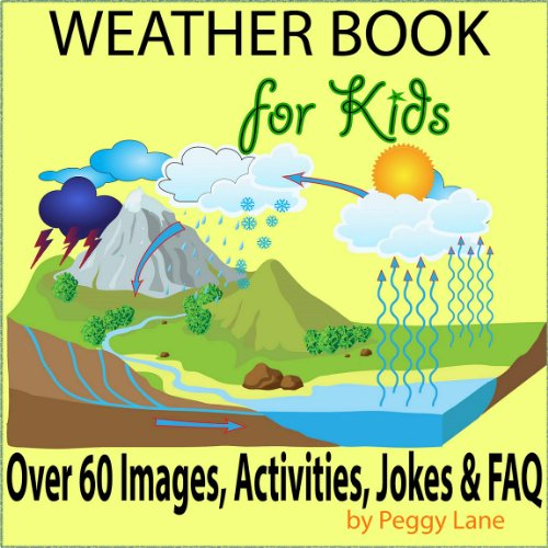 Peggy Lane - Weather Book for Kids: Fun Facts Childrens Weather Book; Storms, The Water Cycle, Activities, Jokes, FAQ & More (English Edition)